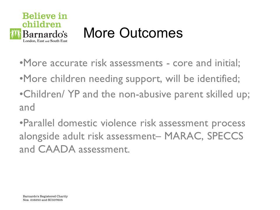More Outcomes More accurate risk assessments - core and initial;