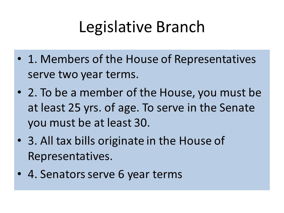 Legislative Branch 1. Members of the House of Representatives serve two year terms.