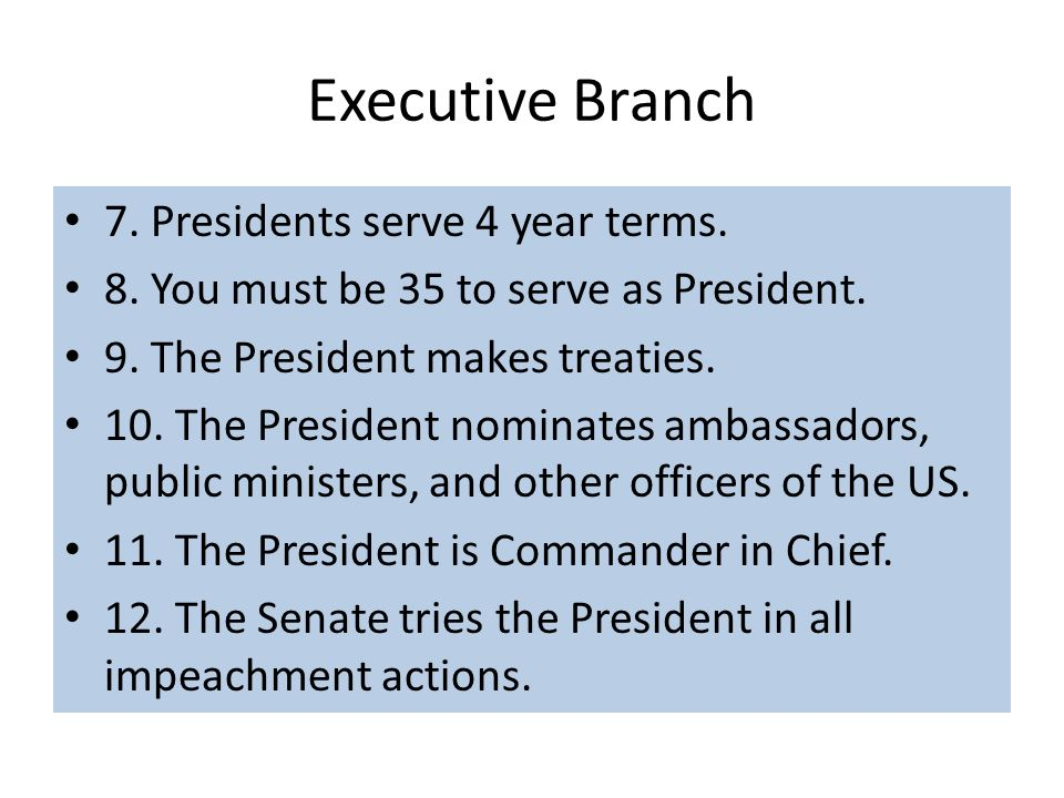 Executive Branch 7. Presidents serve 4 year terms.