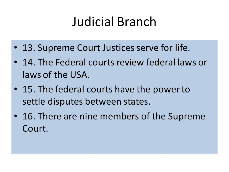 Judicial Branch 13. Supreme Court Justices serve for life.