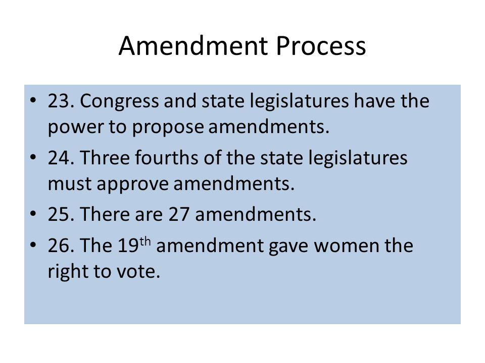 Amendment Process 23. Congress and state legislatures have the power to propose amendments.