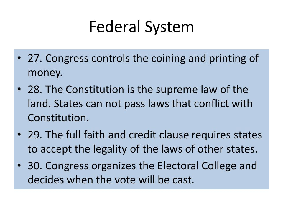 Federal System 27. Congress controls the coining and printing of money.