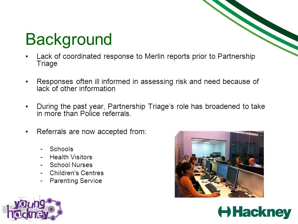 Background Lack of coordinated response to Merlin reports prior to Partnership Triage.