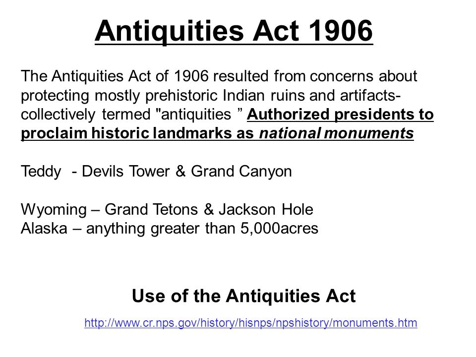 an analysis of the antiquities act of 1906 The 1906 law, enacted under most legal scholars and historians agree that the antiquities act does not give the president the authority to revoke.