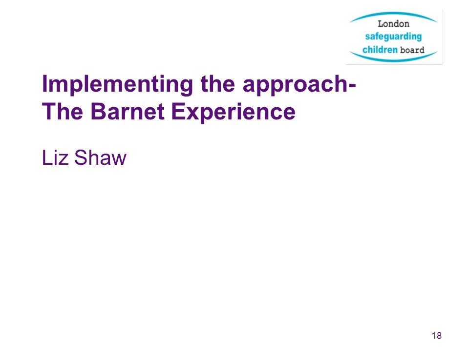Implementing the approach- The Barnet Experience