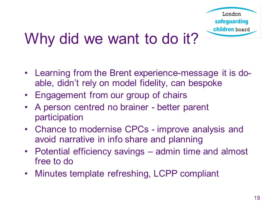 Why did we want to do it Learning from the Brent experience-message it is do-able, didn't rely on model fidelity, can bespoke.