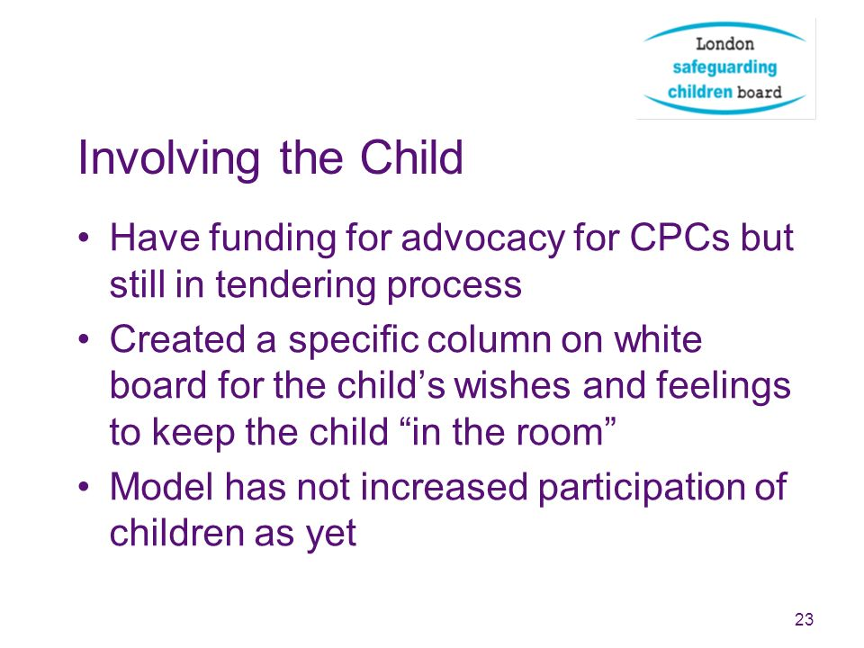 Involving the Child Have funding for advocacy for CPCs but still in tendering process.