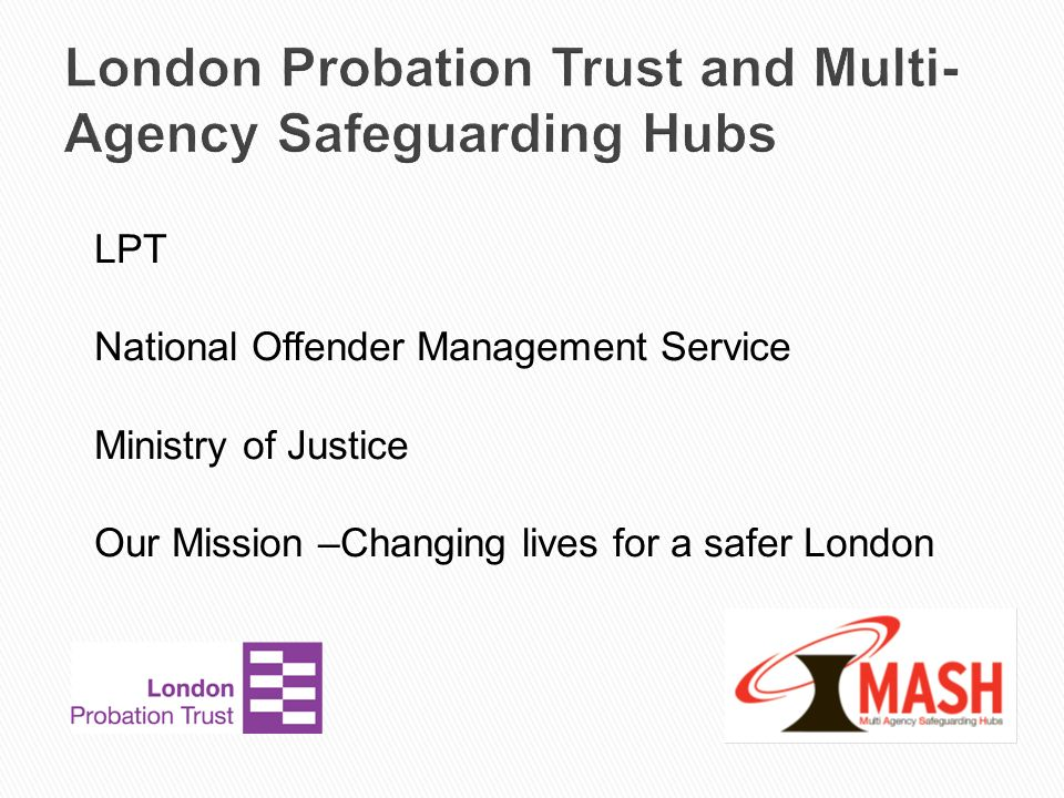 London Probation Trust and Multi-Agency Safeguarding Hubs