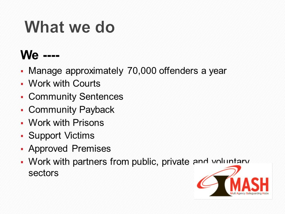 What we do We ---- Manage approximately 70,000 offenders a year