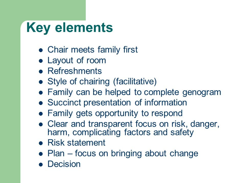 Key elements Chair meets family first Layout of room Refreshments