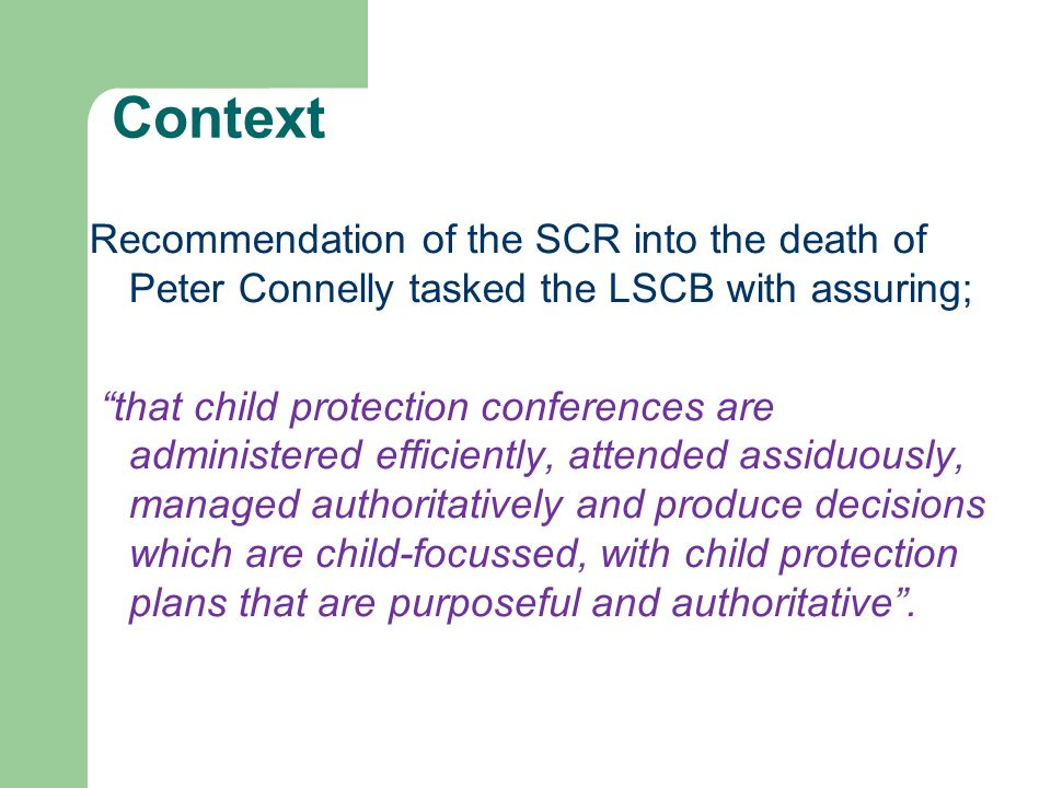 Context Recommendation of the SCR into the death of Peter Connelly tasked the LSCB with assuring;