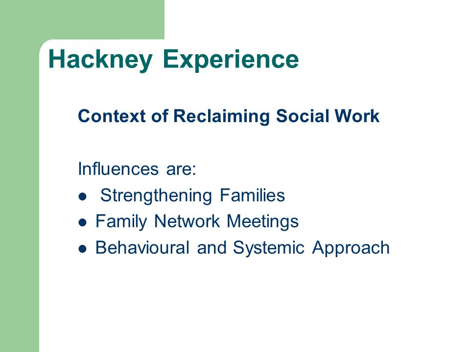 Hackney Experience Context of Reclaiming Social Work Influences are: