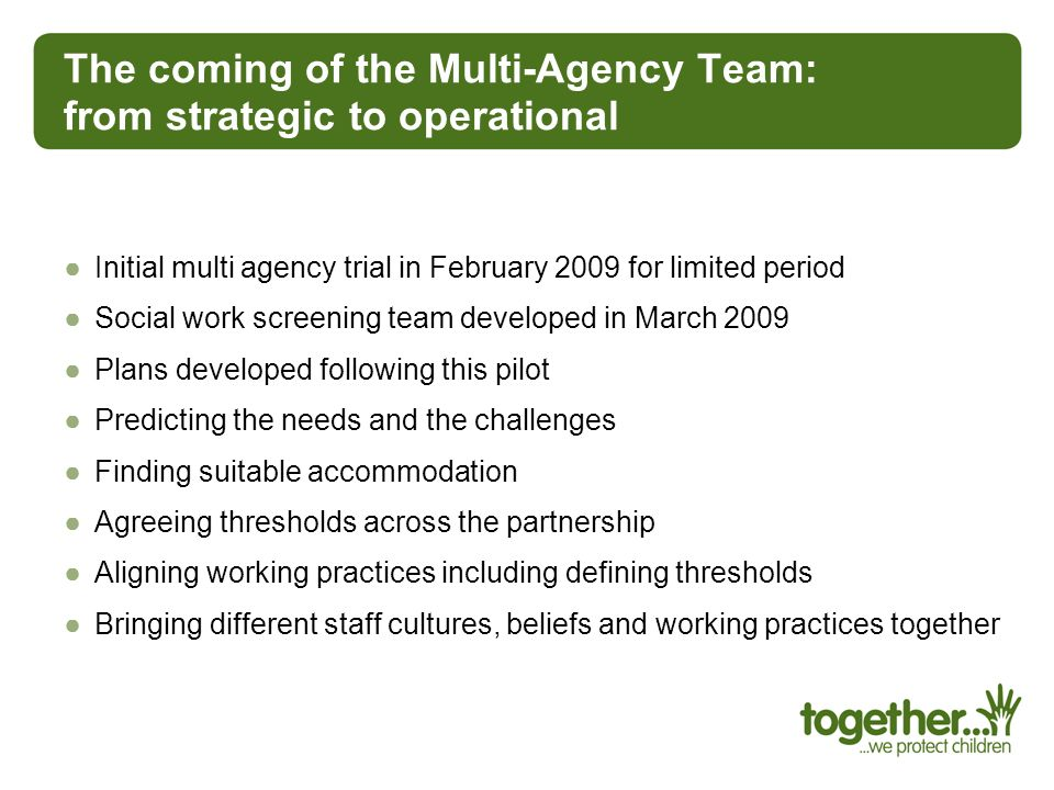 The coming of the Multi-Agency Team: from strategic to operational