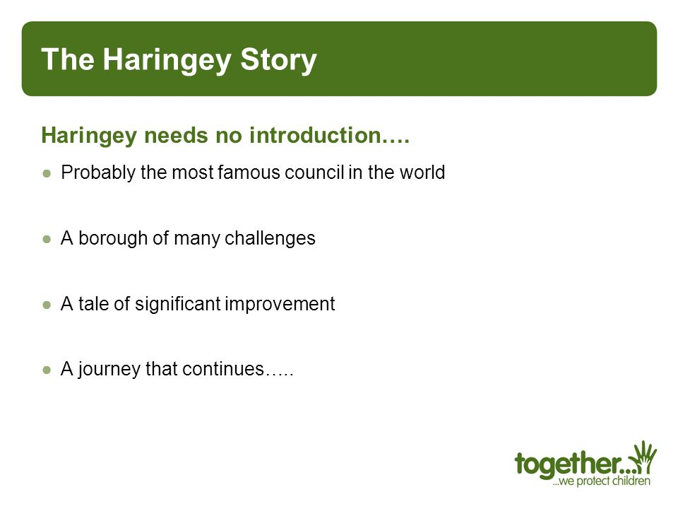 The Haringey Story Haringey needs no introduction….