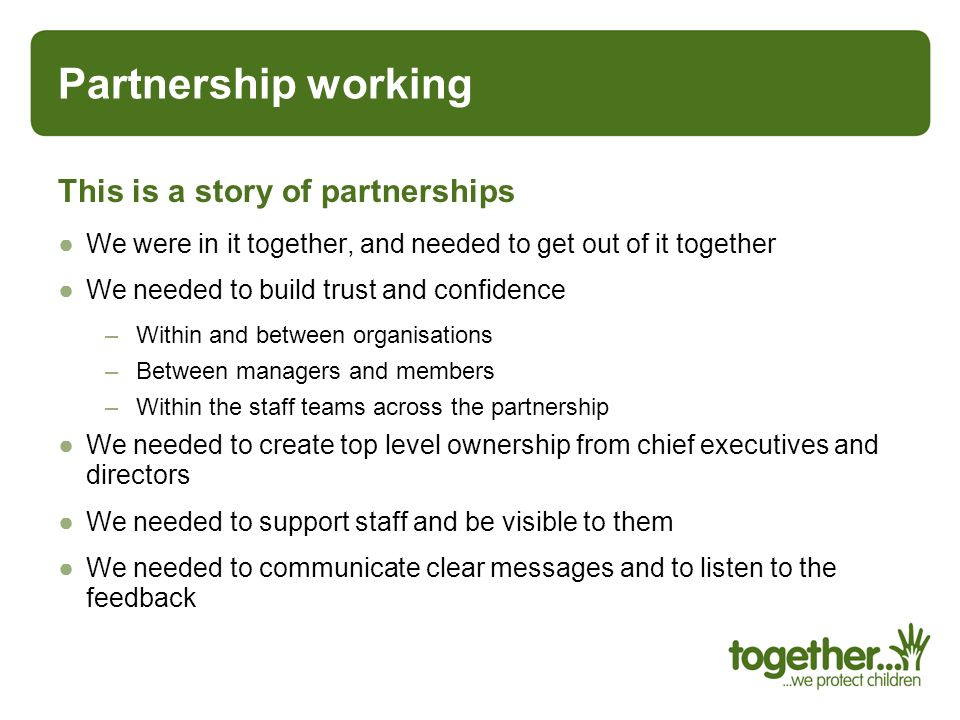Partnership working This is a story of partnerships
