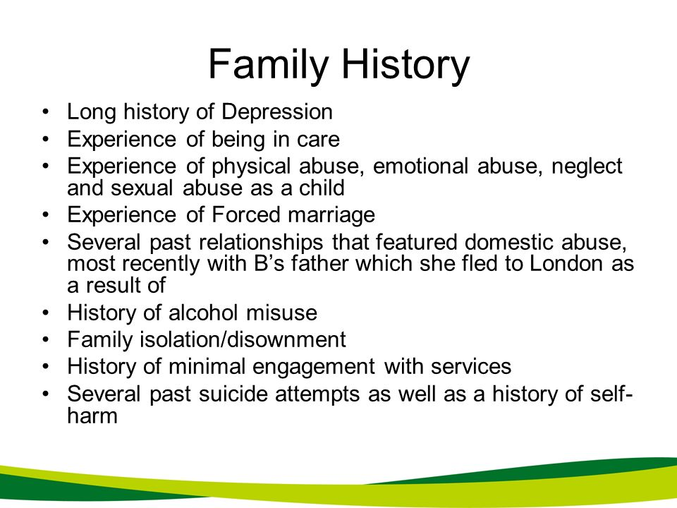 Family History Long history of Depression Experience of being in care