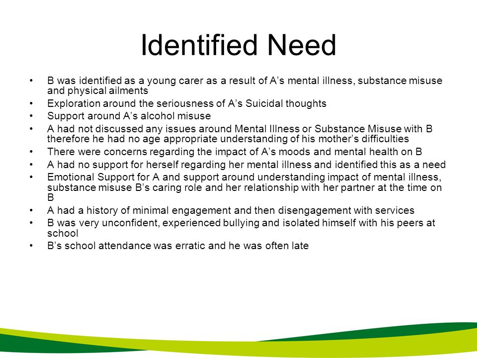 Identified Need B was identified as a young carer as a result of A's mental illness, substance misuse and physical ailments.