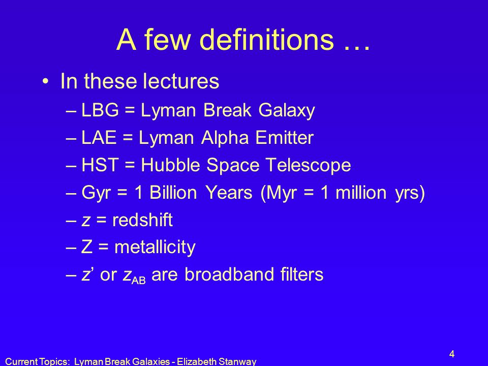 A few definitions … In these lectures LBG = Lyman Break Galaxy