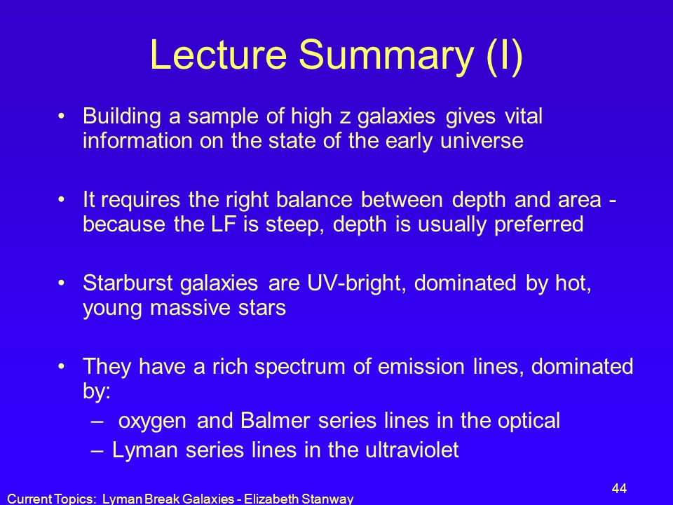 Lecture Summary (I) Building a sample of high z galaxies gives vital information on the state of the early universe.