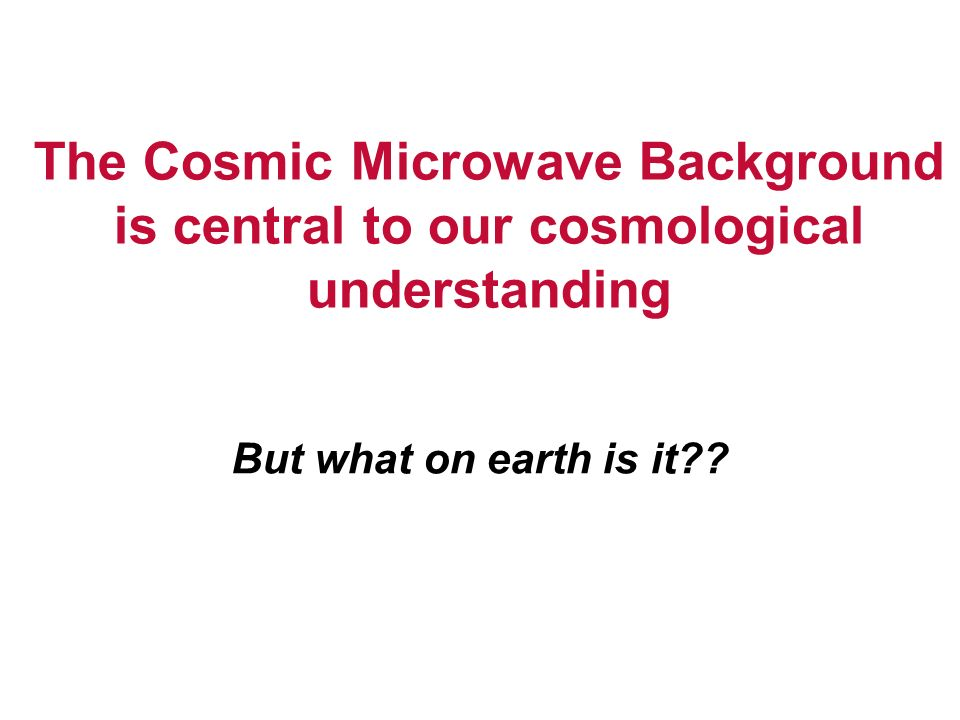 The Cosmic Microwave Background is central to our cosmological understanding