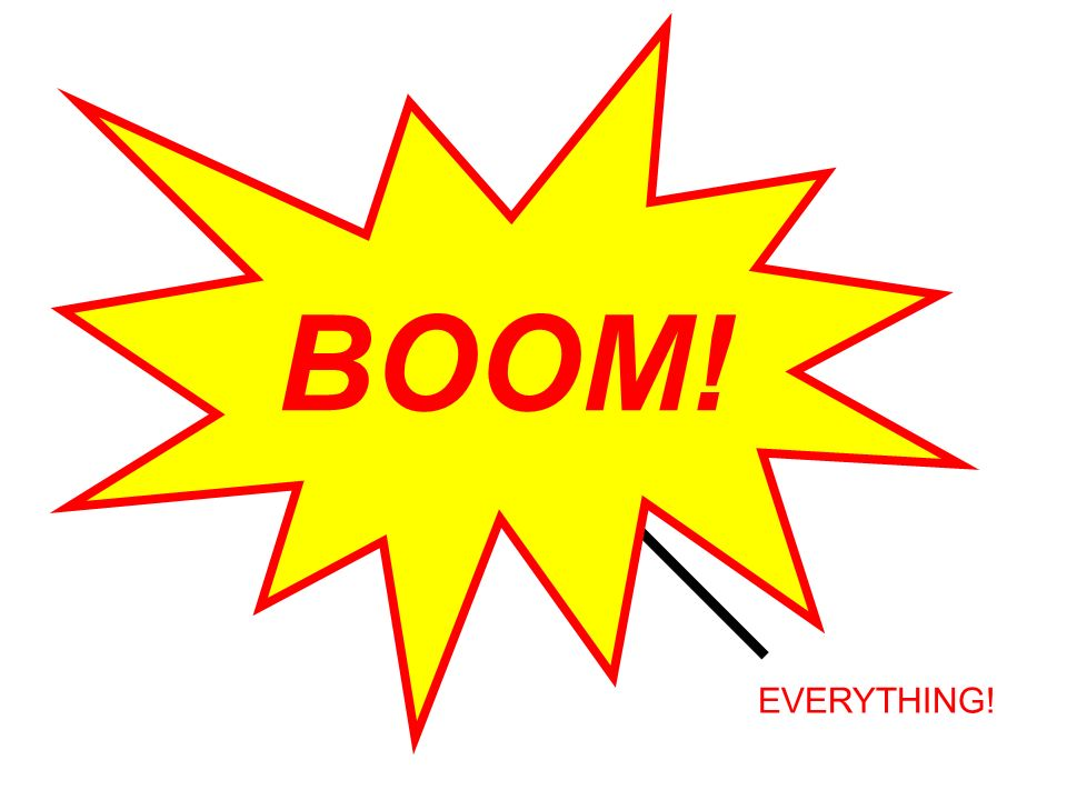 BOOM! IN THE BEGINNING……. EVERYTHING!