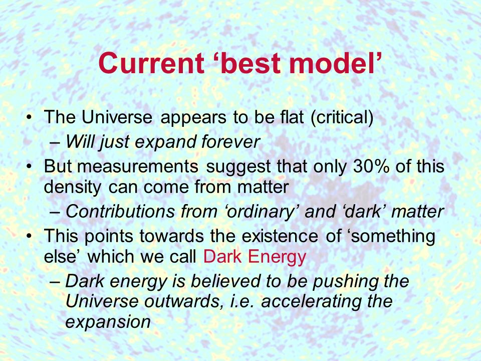 Current 'best model' The Universe appears to be flat (critical)