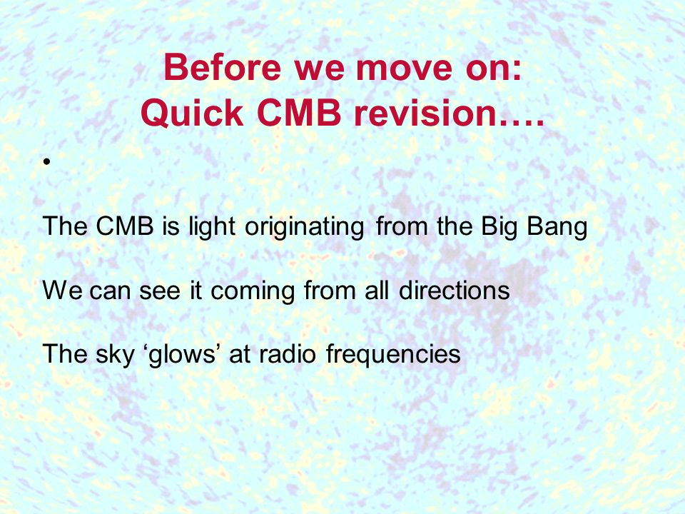 Before we move on: Quick CMB revision….