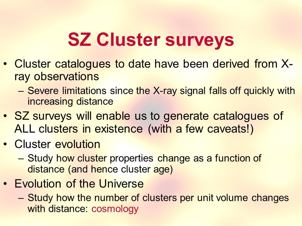 SZ Cluster surveys Cluster catalogues to date have been derived from X-ray observations.