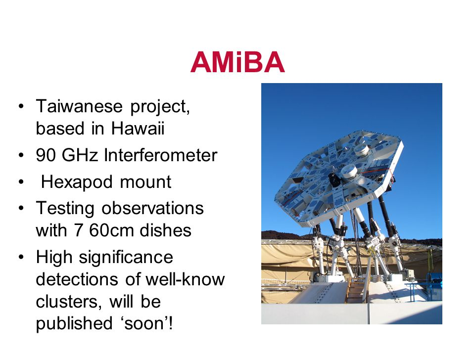 AMiBA Taiwanese project, based in Hawaii 90 GHz Interferometer