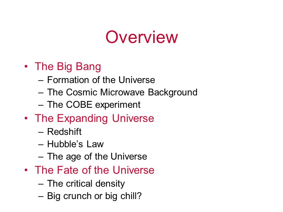 Overview The Big Bang The Expanding Universe The Fate of the Universe