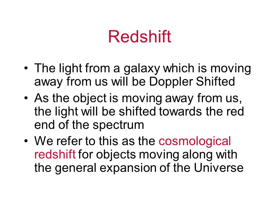 Redshift The light from a galaxy which is moving away from us will be Doppler Shifted.