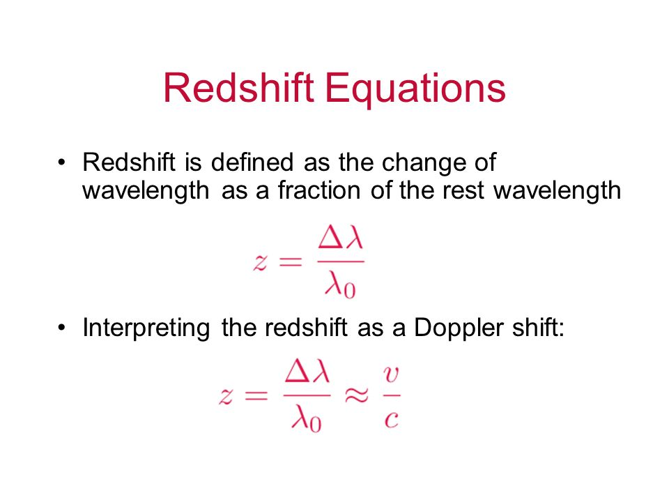 Redshift Equations Redshift is defined as the change of wavelength as a fraction of the rest wavelength.