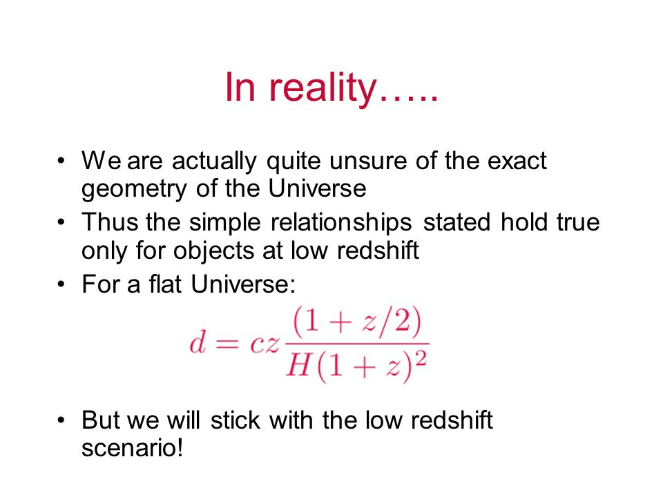 In reality….. We are actually quite unsure of the exact geometry of the Universe.