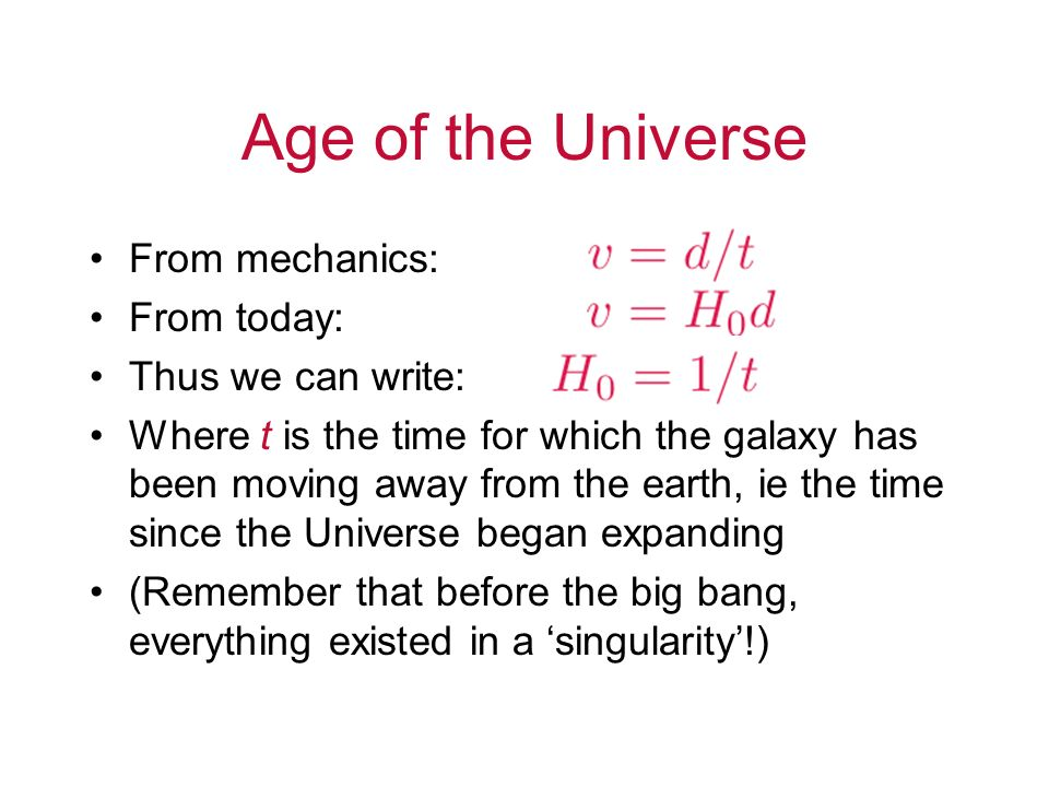 Age of the Universe From mechanics: From today: Thus we can write: