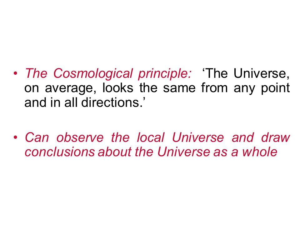 The Cosmological principle: 'The Universe, on average, looks the same from any point and in all directions.'
