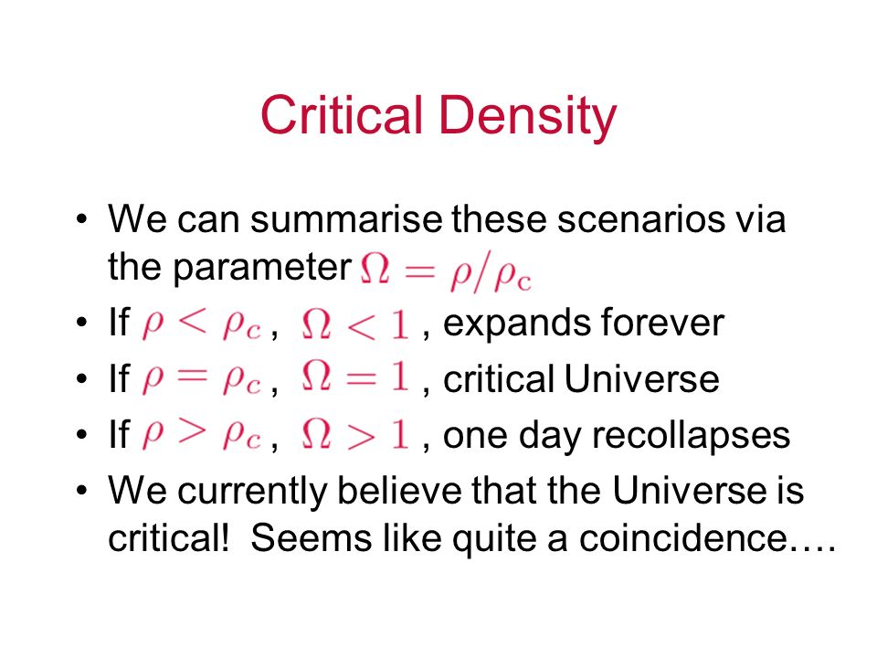 Critical Density We can summarise these scenarios via the parameter