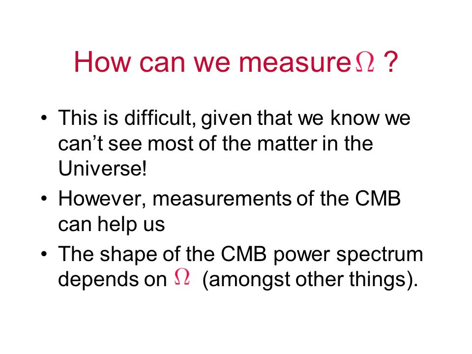 How can we measure This is difficult, given that we know we can't see most of the matter in the Universe!