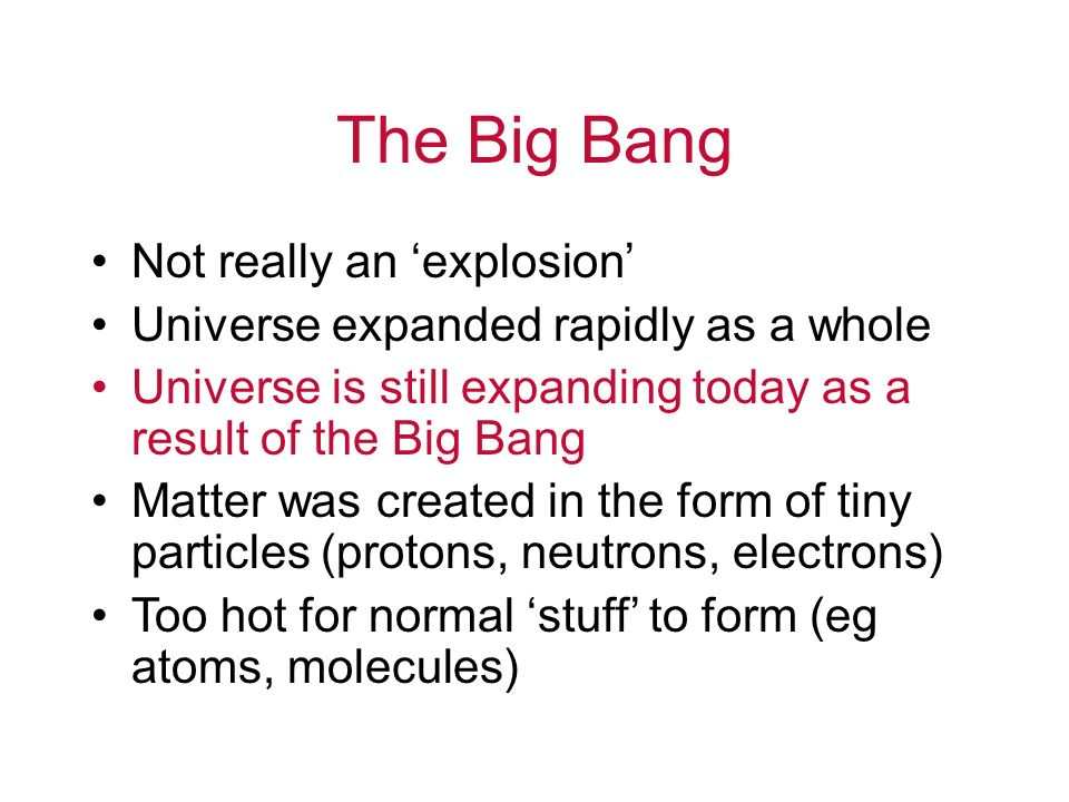 The Big Bang Not really an 'explosion'