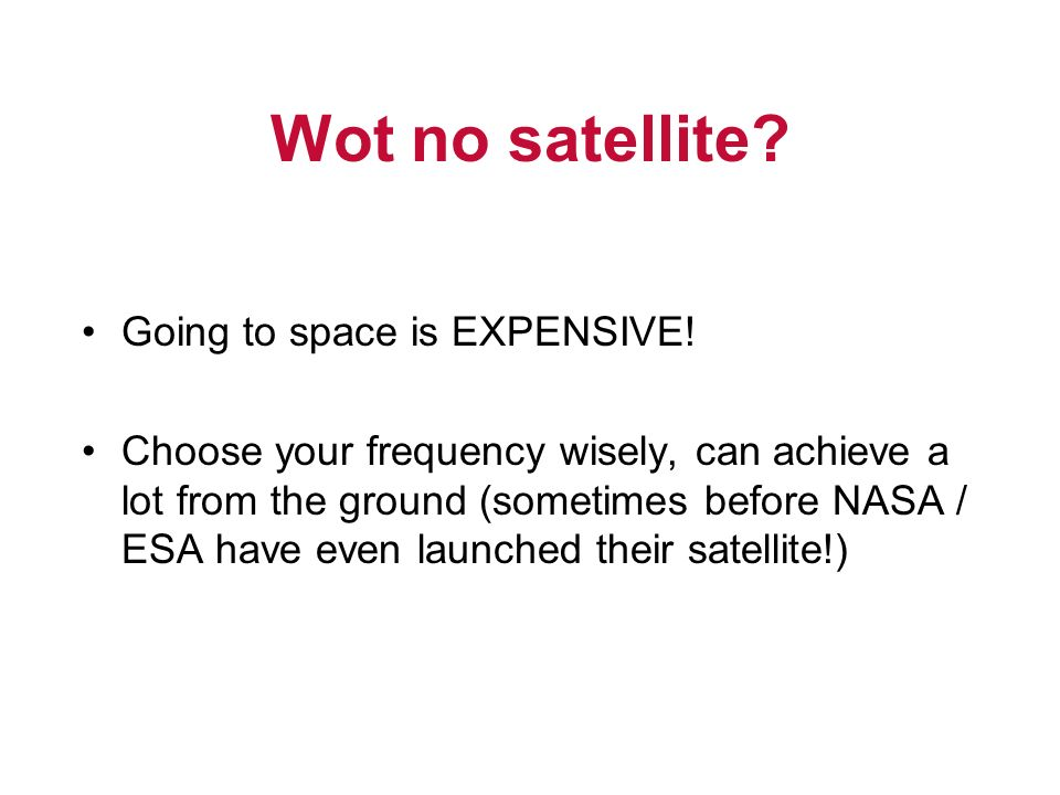 Wot no satellite Going to space is EXPENSIVE!