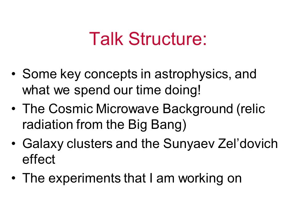 Talk Structure: Some key concepts in astrophysics, and what we spend our time doing!