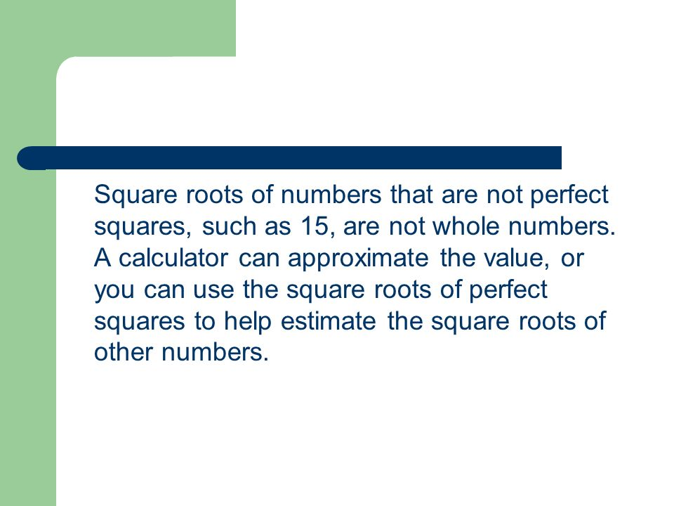 Square roots of numbers that are not perfect squares, such as 15, are not whole numbers.