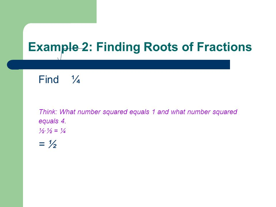 Example 2: Finding Roots of Fractions