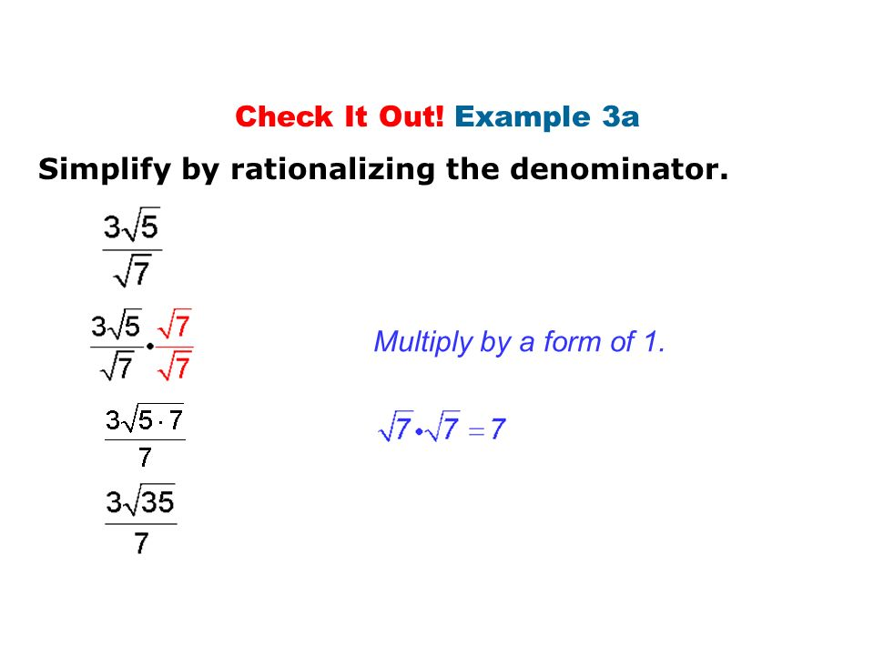 Check It Out! Example 3a Simplify by rationalizing the denominator. Multiply by a form of 1.