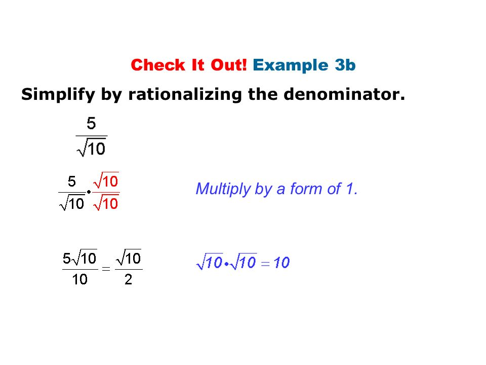 Check It Out! Example 3b Simplify by rationalizing the denominator. Multiply by a form of 1.