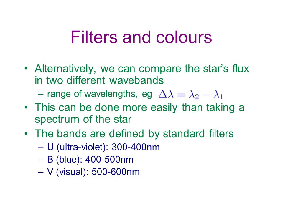 Filters and colours Alternatively, we can compare the star's flux in two different wavebands. range of wavelengths, eg.