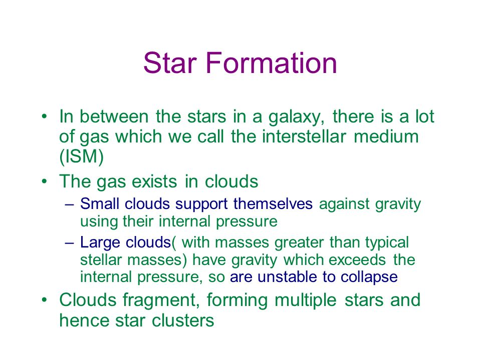 Star Formation In between the stars in a galaxy, there is a lot of gas which we call the interstellar medium (ISM)