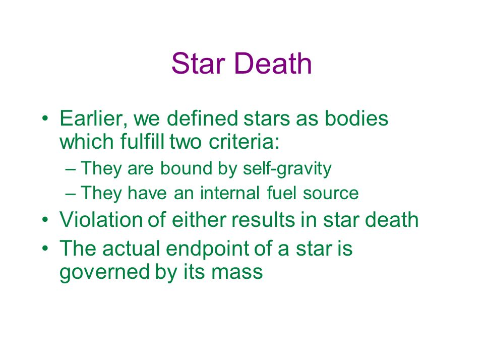 Star Death Earlier, we defined stars as bodies which fulfill two criteria: They are bound by self-gravity.