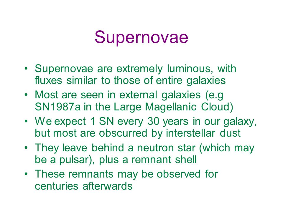 Supernovae Supernovae are extremely luminous, with fluxes similar to those of entire galaxies.