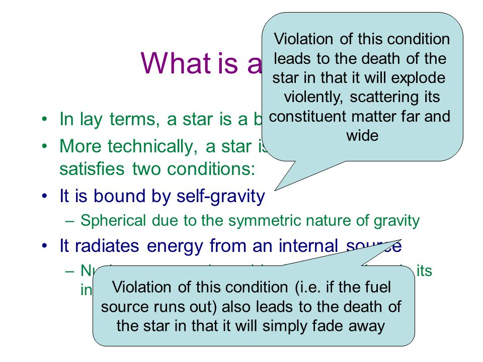 What is a Star In lay terms, a star is a big ball of burning gas