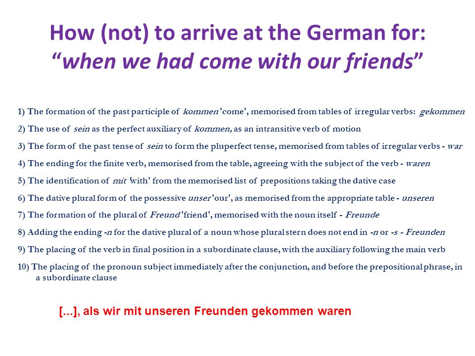 How (not) to arrive at the German for: when we had come with our friends
